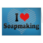 I Love Soapmaking Greeting Cards