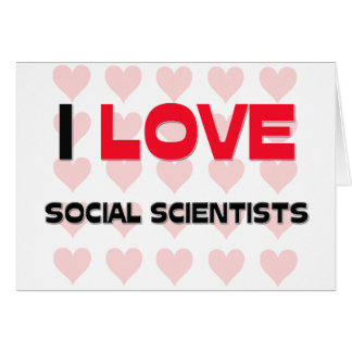 I LOVE SOCIAL SCIENTISTS CARDS