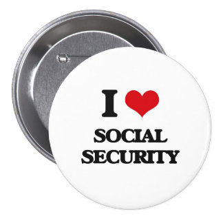 I love Social Security 3 Inch Round Button