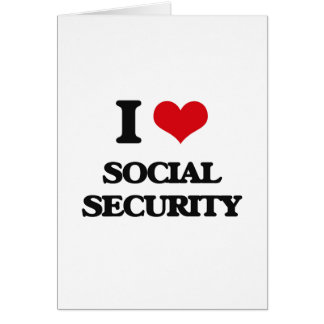 I love Social Security Greeting Card