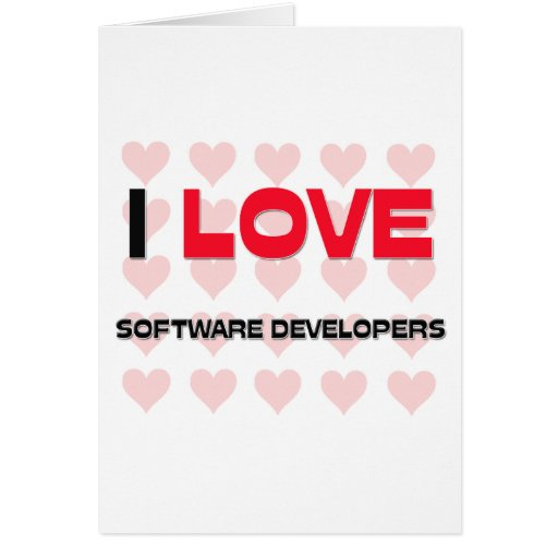 I LOVE SOFTWARE DEVELOPERS GREETING CARD