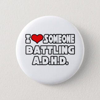 I Love Someone Battling A.D.H.D Pinback Button