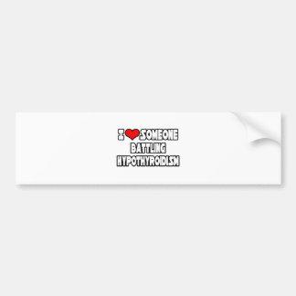 I Love Someone Battling Hypothyroidism Car Bumper Sticker