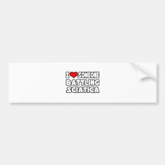 I Love Someone Battling Sciatica Bumper Sticker