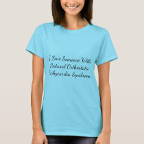 I Love Someone Postural Orthostatic Tachycardia.. T-Shirt