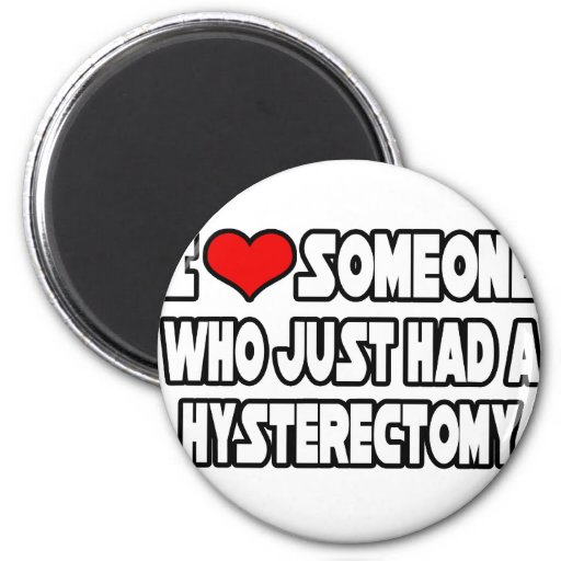 I Love Someone Who Just Had a Hysterectomy 2 Inch Round Magnet