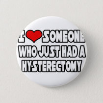 I Love Someone Who Just Had a Hysterectomy Pinback Button