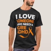 I love someone who needs a Cure ADHD T-Shirt