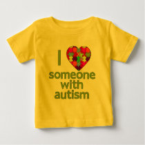 I LOVE SOMEONE WITH AUTISM BABY T-Shirt