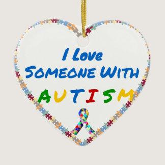 I Love Someone With Autism Ceramic Ornament