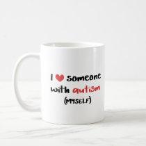 I Love Someone With Autism (Myself) Coffee Mug