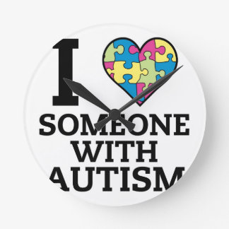 I LOVE SOMEONE WITH AUTISM ROUND CLOCK