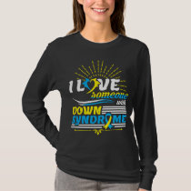 I Love Someone With Down Syndrome Awareness Sped T T-Shirt