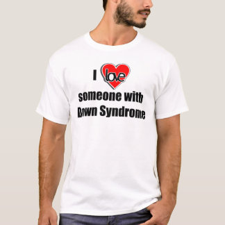 I Love Someone with Down Synrome T-Shirt
