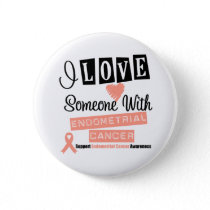 I Love Someone With Endometrial Cancer Button