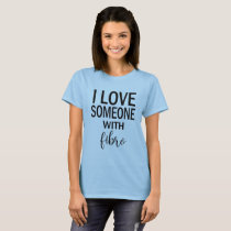 I Love Someone With Fibro Tee Shirt for Women