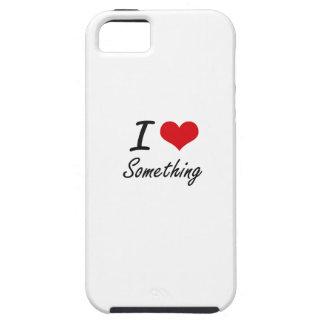 I love Something iPhone 5 Cases
