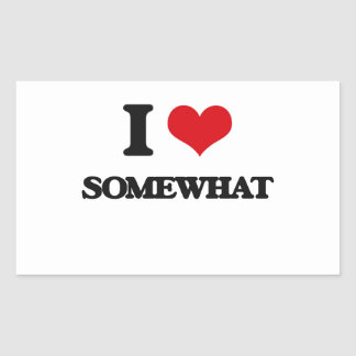 I love Somewhat Rectangular Sticker