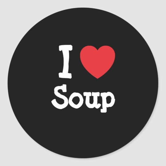 I love Soup heart T-Shirt Classic Round Sticker