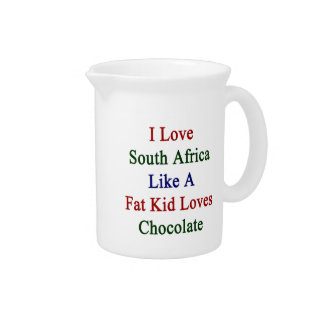 I Love South Africa Like A Fat Kid Loves Chocolate Drink Pitcher