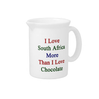 I Love South Africa More Than I Love Chocolate Drink Pitchers