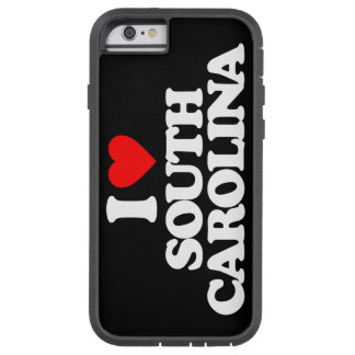 I LOVE SOUTH CAROLINA TOUGH XTREME iPhone 6 CASE