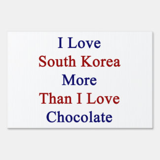 I Love South Korea More Than I Love Chocolate Lawn Signs
