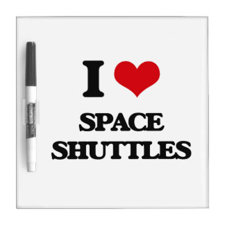 I love Space Shuttles Dry Erase Board