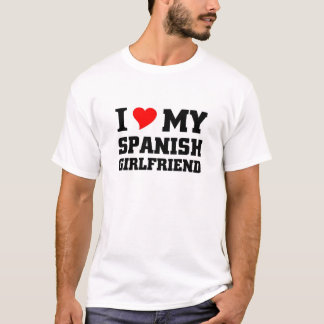 I love Spanish Girlfriend T-Shirt