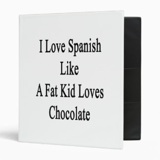 I Love Spanish Like A Fat Kid Loves Chocolate 3 Ring Binder