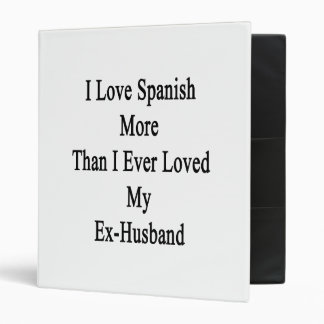 I Love Spanish More Than I Ever Loved My Ex Husban 3 Ring Binder