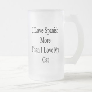 I Love Spanish More Than I Love My Cat Frosted Glass Beer Mug