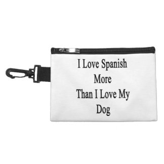 I Love Spanish More Than I Love My Dog Accessory Bags