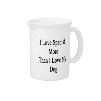 I Love Spanish More Than I Love My Dog Beverage Pitcher