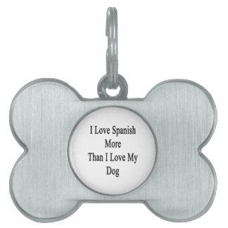 I Love Spanish More Than I Love My Dog Pet ID Tag