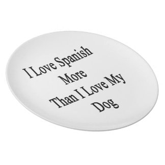 I Love Spanish More Than I Love My Dog Plate
