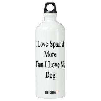 I Love Spanish More Than I Love My Dog Water Bottle