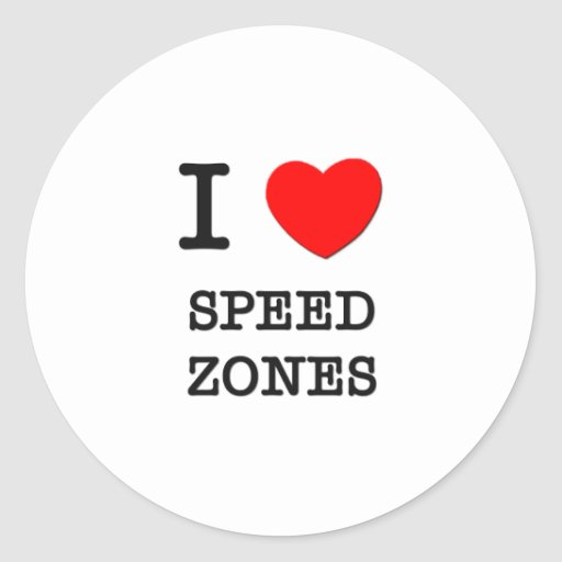 I Love Speed Zones Round Sticker