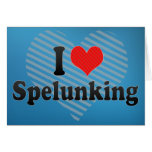 I Love Spelunking Greeting Card