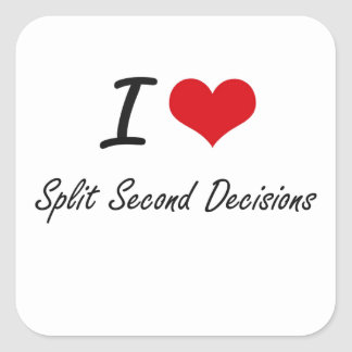 I love Split Second Decisions Square Sticker