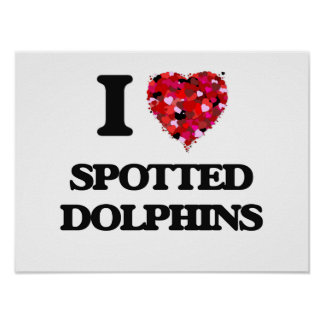 I love Spotted Dolphins Poster