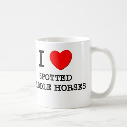 I Love Spotted Saddle Horses Mug