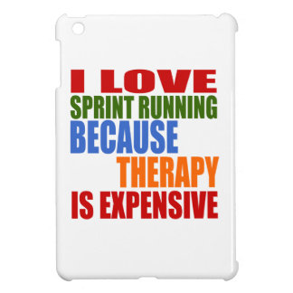 I LOVE SPRINT RUNNING BECAUSE THERAPY IS EXPENSIVE COVER FOR THE iPad MINI