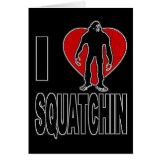 I Love Squatchin! Card