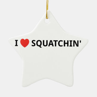 I Love Squatchin' Ceramic Ornament