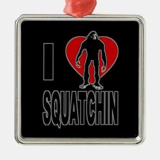 I Love Squatchin! Metal Ornament