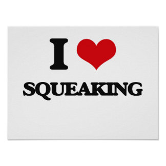 I love Squeaking Poster