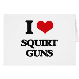 I love Squirt Guns Greeting Card