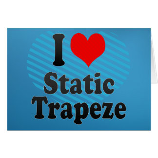 I love Static Trapeze Greeting Card