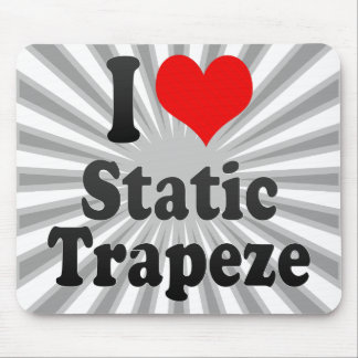 I love Static Trapeze Mouse Pads